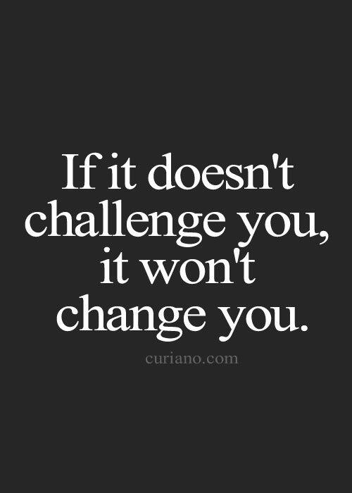 If it doesn't challenge you, it won't change you. http://t.co/2gxe3iI8ky