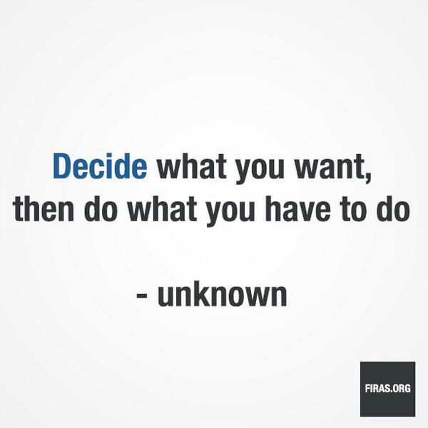 """""""Decide what you want, then do what you have to do"""" - unknown #quote #motiviation #inspiration #DreamsDoComeTrue http://t.co/iUIWh79Iga"""
