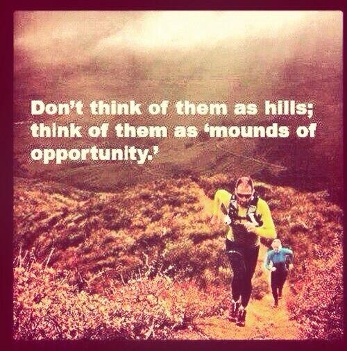 """""""Don't think of them as hills; think if them as mounds of opportunity"""" http://t.co/8AhGIXtOds via @runnersally"""