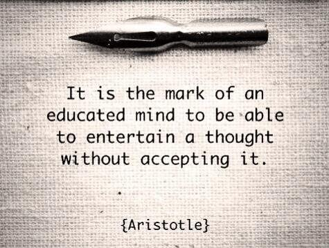 Image result for it is the mark of an educated mind to be able to entertain a thought