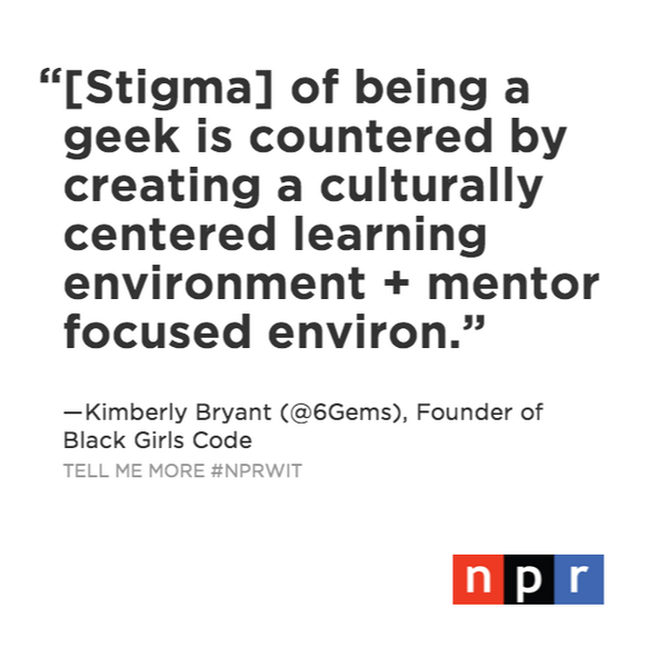 Kimberly Bryant @6Gems has helped train 1,500+ girls of color in technology & computer prog. @BlackGirlsCODE #NPRWIT http://t.co/dpcHftmOID