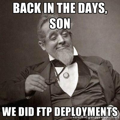 Back in the days, son. We did FTP deployments