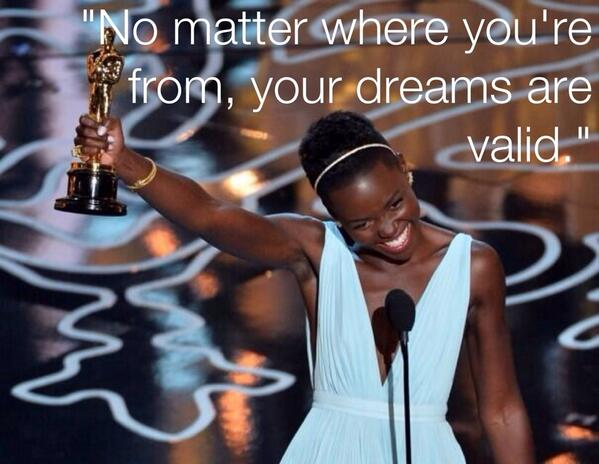 "No matter where you're from, your #dreams are valid."" ~ @Lupita_Nyongo #quote #Leadership http://t.co/0n3JFAI3JQ"
