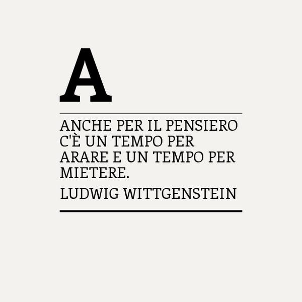 Anche per il pensiero c'è un tempo per arare e un tempo per mietere.  Ludwig Wittgenstein https://t.co/0YchjIIvKs http://t.co/DskZT7mT1e