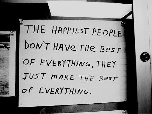 The happiest people don't have the best of everything, they just make the best of everything. #inspiration http://t.co/BKHx8mL3IQ
