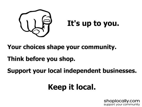 What choices will you make today? Keep it local. #ShopLocal http://t.co/R1GBX94ddJ