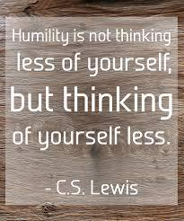 Humility is not thinking less of yourself, but thinking of yourself less~C.S. Lewis #quote #peopleskills http://t.co/ydah3cK8QJ