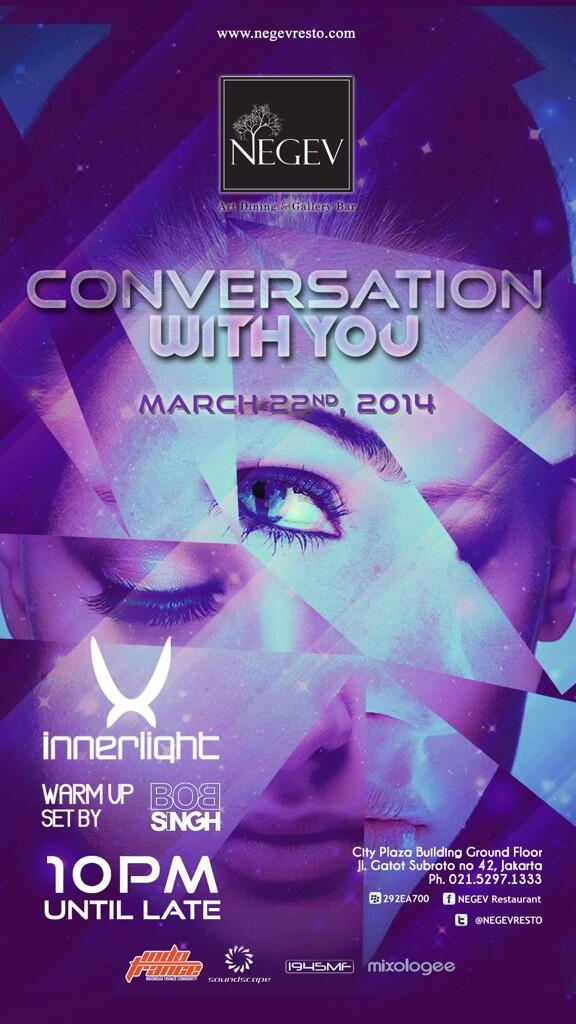 DON'T MISS IT!  This Saturday, 22/03/2014  CONVERSATION WITH YOU w/ INNERLIGHT @NEGEVRESTO support by @INDOTRANCE http://t.co/if6i3FySyw