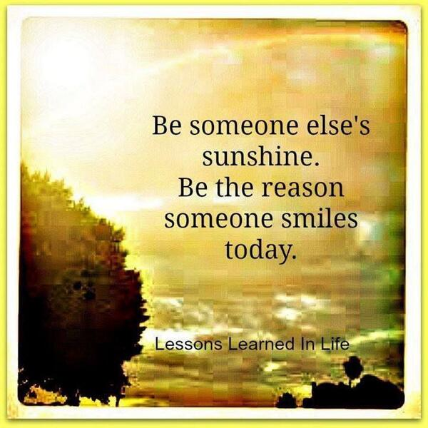 """Be someone else's sunshine. Be the reason someone smiles today."" :) #BeKind #DoGood :) http://t.co/bVWdaHRyeN http://t.co/5o8vDvvwi2"
