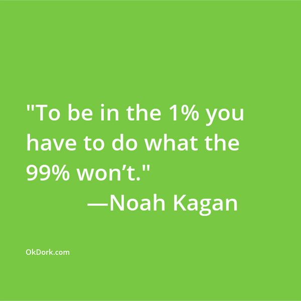 To be in the 1% you have to do what the 99% won't. http://t.co/UtFfzqvqVK
