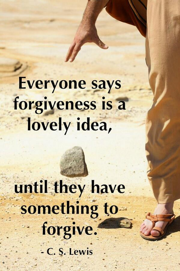 C S Lewis On Twitter Everyone Says Forgiveness Is A Lovely Idea Until They Have Something