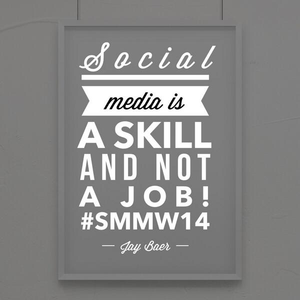 Social media is a skill and not a job! @jaybaer #SMMW14 http://t.co/QrpOUW4RgY