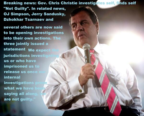 @GovChristie investigates self, finds self 'Not Guilty' OJ Simpson, Sandusky and Tsarnaev next? #UniteBlue #p2 http://t.co/7sW8bzXL83