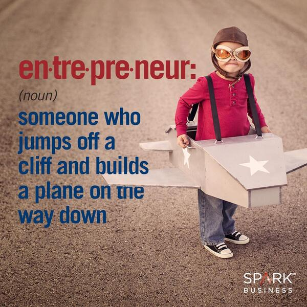 "Love it! En-tre-pre-neur (noun) - ""someone who jumps off a cliff and builds a plane on the way down."" http://t.co/nOQSShRELV"