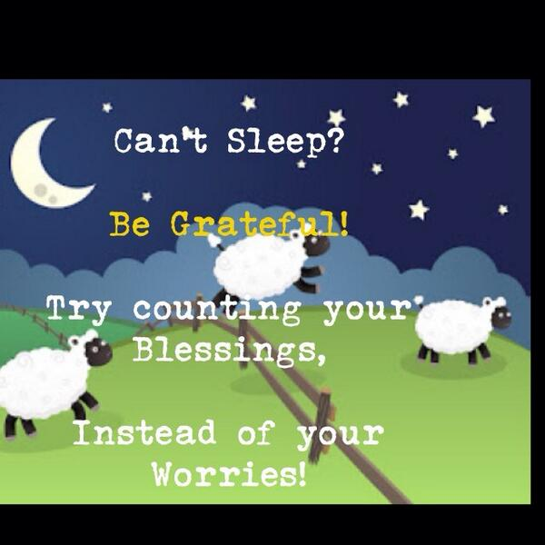 Can't Sleep?  Be Grateful!  Try counting your Blessings,  Instead of your Worries! http://t.co/fajd5JC15U