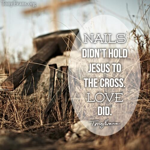 "Tony Evans On Twitter: ""Nails Didn't Hold Jesus To The"