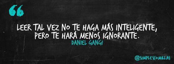 «Leer tal vez no te haga más inteligente, pero te hará menos ignorante» Daniel Gangi #DíaDelLibro http://t.co/t1dEpzxEQD