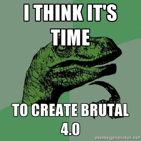 So yeah, this:  #Brutal4.0 . http://t.co/0wcuk2KbnV
