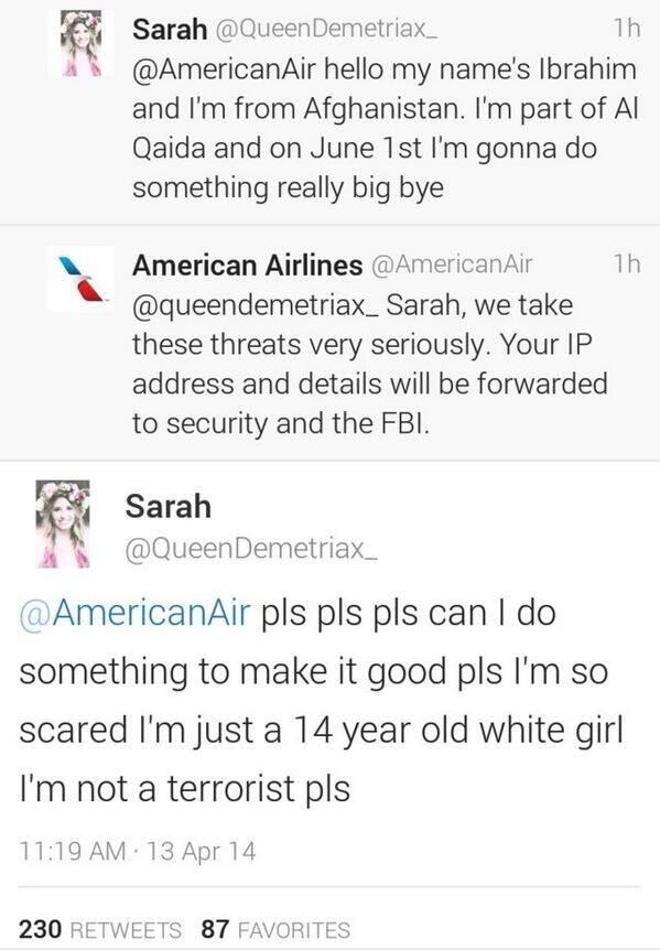 """Just a 14 year old white girl"" @queendemetriax_ begs and pleads with the interwebs after she threatens @AmericanAir http://t.co/Xh1AaWNimF"