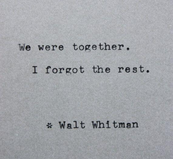 We were together; I forgot the rest. -- Walt Whitman http://t.co/JNX2aJODzO
