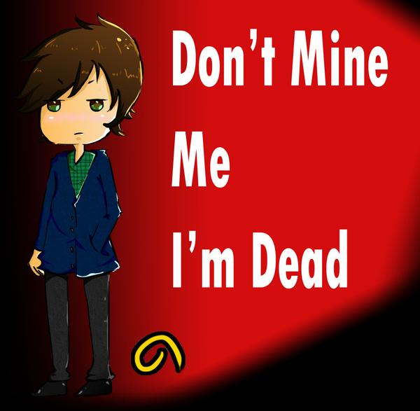 Don't Mine Me I'm DEAD