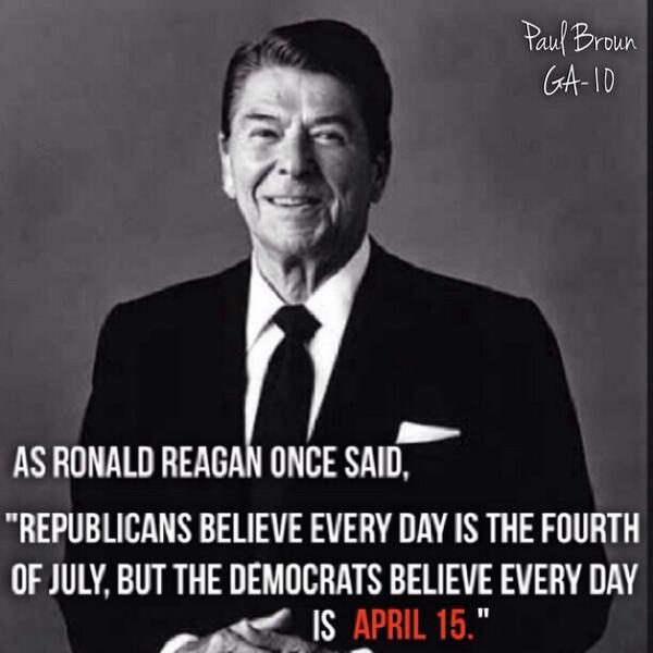 "Reagan said, ""Republicans believe every day is the Fouth of July, but the Democrats believe every day is April 15."" http://t.co/iORdvgfh7C"