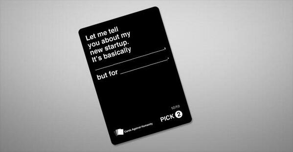 Love this new Cards Against Humanity card - hello start ups http://t.co/25SuKPjv1t