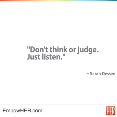 Today's #morningcup of #inspiration: Don't think or judge. Just listen. @sarahdessen http://t.co/VwXO4r8nlH