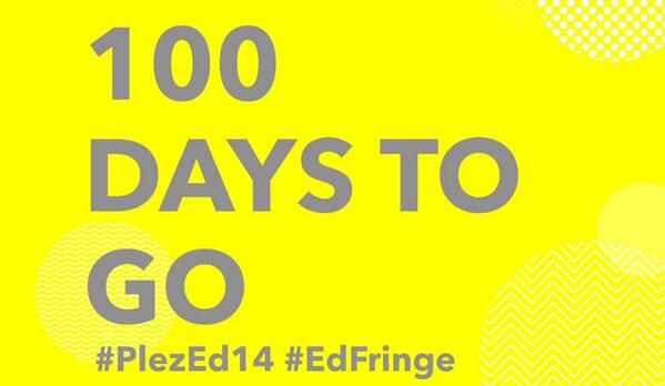 100 DAYS TO GO! #PlezEd14 #EdFringe #Jul30th http://t.co/9atl7RxUkI