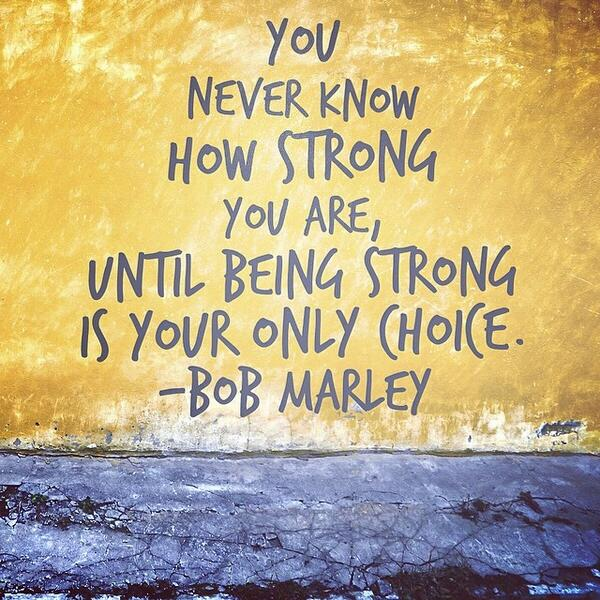 """4f47342389 """"@Bedsider: """"You never know how strong you are, until being strong is your  only choice."""" ― Bob Marley #BostonStrong pic.twitter.com/LvXPiHnPuV"""""""
