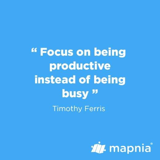 Focus on being productive instead of busy.   ― Timothy Ferriss