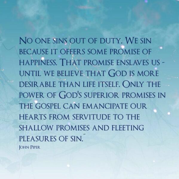 John Piper Quotes Gorgeous John Piper Quotes On Twitter No One Sins Out Of Duty We Sin
