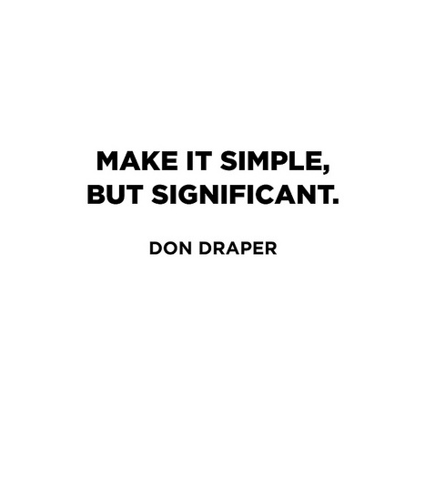 """Make it simple but significant."" — Don Draper http://t.co/MCj3kOlNpy"
