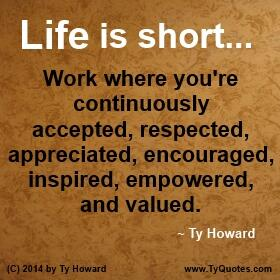 Ty Howard On Twitter Life Is Short Work Where You Re Accepted
