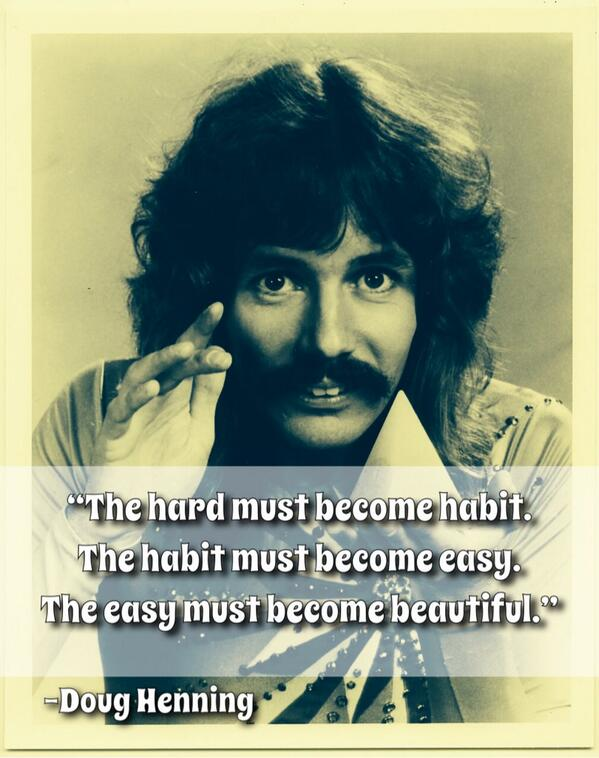 """""""The hard must become habit. The habit must become easy. The easy must become beautiful.""""   -Doug Henning  #Magic http://t.co/gpqaY4pCzk"""