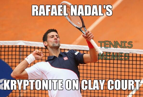 Tennis Memes On Twitter Rafael Nadal S Only Weakness On Clay Court Novak Djokovic Tennismemes Ibi14 Http T Co Ppzwjjdlqe