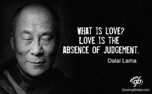 What is love? Love is the absence of judgement. - Dalai Lama http://t.co/rAqdDhUi8I