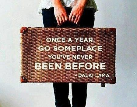 Resultado de imagem para every year go to someplace you've never been before