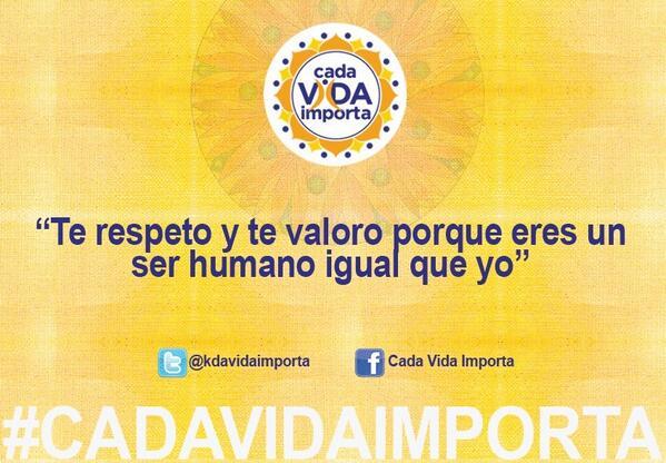 Te respeto y te valoro porque eres un ser humano igual que yo #cadavidaimporta @kdavidaimporta http://t.co/5wfsAoSu17