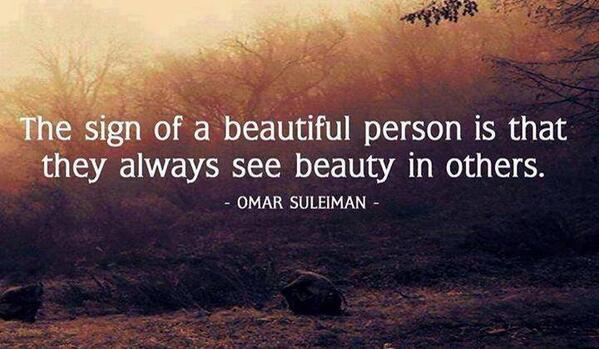 The sign of a beautiful person is that they always see beauty in others. - Omar Suleiman #quote #positive http://t.co/ra33YiCLgX