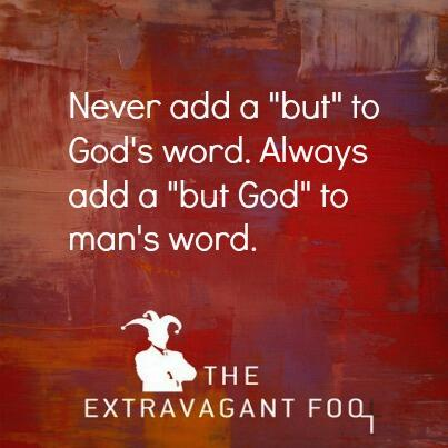 "Never add add a ""but"" to God's Word. Always add a ""but God"" to man's word. #extravagantfool http://t.co/6tW6OOrHG6"