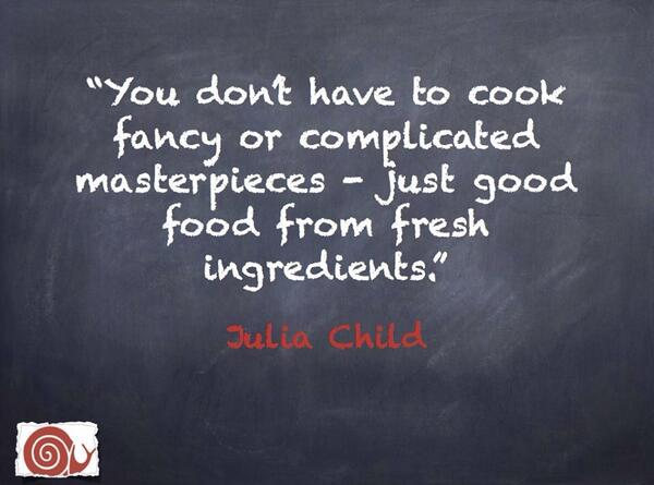 """You don't have to cook fancy or complicated masterpieces - just good food from fresh ingredients."" Julia Child http://t.co/bribeDysKV"