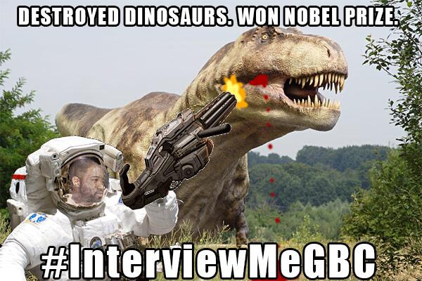 Hi @gbcgh! In 1938, I saved the world from intergalactic killer dinosaurs. And I won a Nobel Prize.  #InterviewMeGBC http://t.co/Ldtj08btLL