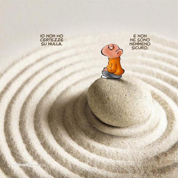 Vignetta. Lui seduti su un grande sasso levigato come un uovo circondato da cerchi concentrici  di pietro (come quando si getta un sasso in uno stagno) riflette: io non ho certezze su nulla - e non ne sono nemmeno sicuro-
