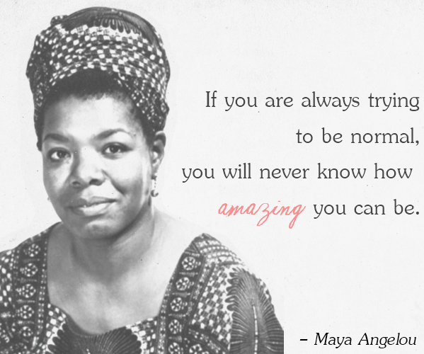 If you are always trying to be normal... - Maya Angelou #WednesdayWisdomhttps://reinventimpossible.com#lifecoaching