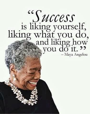 "#Success is liking yourself, liking what you do, and liking how you do it"" #RIPMayaAngelou http://t.co/uwvqb3PCaI"
