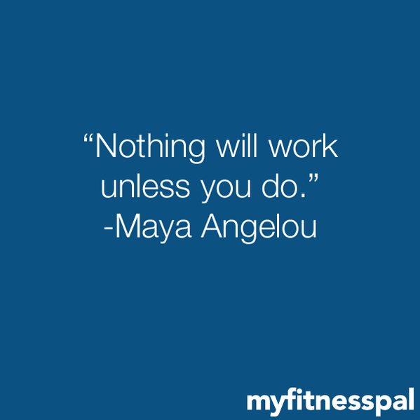 "Nothing will work unless you do."" -Maya Angelou http://t.co/1fXFl9ElP3"