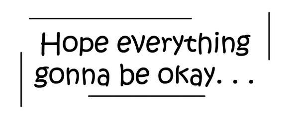 Image result for wish everything is gonna be okay