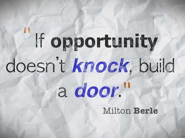"""If opportunity doesn't knock, build a door."" -- Milton Berle http://t.co/01WCekEkNo http://t.co/8tIj3apyM6"
