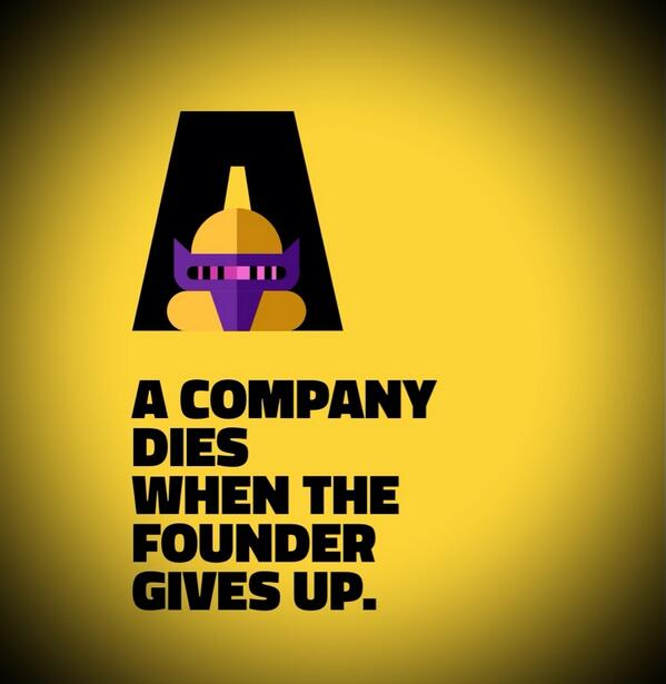 A company dies when a Founder gives up. http://t.co/ilLVlVTXmf